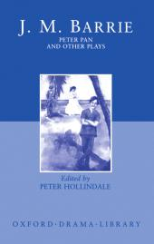 Peter Pan and Other Plays : The Admirable Crichton; Peter Pan; When Wendy Grew Up; What Every Woman Knows; Mary Rose