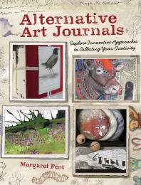 Alternative Art Journals : Explore Innovative Approaches to Collecting Your Creativity Cover Image