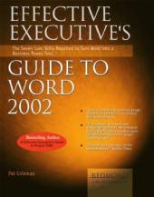Effective Executive's Guide to Word 2002 : The Seven Core Skills Required to Turn Word into a Business Power Tool