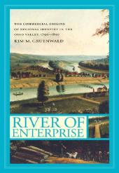 River of Enterprise : The Commercial Origins of Regional Identity in the Ohio Valley, 1790-1850