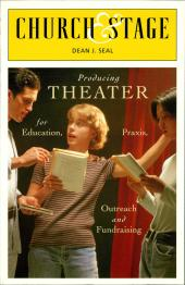 Church & Stage : Producing Theater for Education, Praxis, Outreach and Fundraising