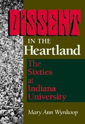 Dissent in the Heartland : The Sixties at Indiana University
