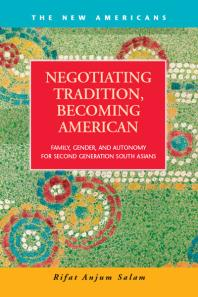 Negotiating Tradition, Becoming American : Family, Gender, and Autonomy for Second Generation South Asians book cover