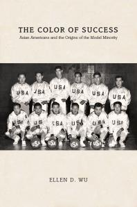 The Color of Success: Asian Americans and the Origins of the Model Minority Book Cover