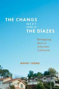 Changs Next Door to the Díazes : Remapping Race in Suburban California Book Cover