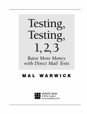Testing, Testing 1, 2, 3 : Raise More Money with Direct Mail Tests