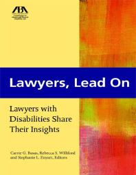 Lawyers, Lead On : Lawyers with Disabilities Share Their Insights