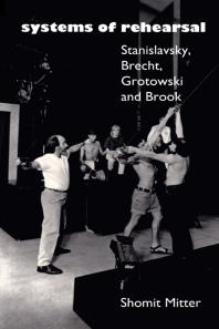 cover of Systems of Rehearsal: Stanislavsky, Brecht, Grotowski, and Brook