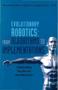 World Scientific Series in Robotics and Intelligent Systems: Evolutionary Robotics: From Algorithms to Implementations