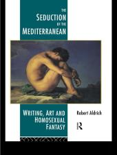 The Seduction of the Mediterranean : Writing, Art and Homosexual Fantasy