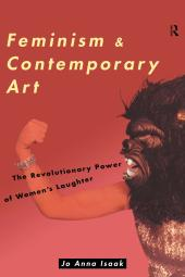 Feminism and Contemporary Art : The Revolutionary Power of Women's Laughter