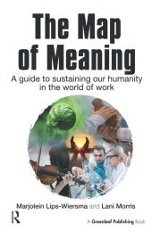 The Map of Meaning : A Guide to Sustaining our Humanity in the World of Work