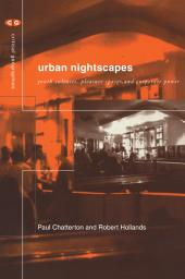 Urban Nightscapes : Youth Cultures, Pleasure Spaces and Corporate Power