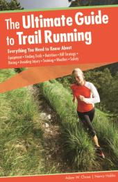 Ultimate Guide to Trail Running : Everything You Need to Know About Equipment * Finding Trails * Nutrition * Hill Strategy * Racing * Avoiding Injury * Training * Weather * Safety