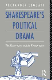 Shakespeare's Political Drama : The History Plays and the Roman Plays