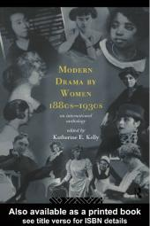 Modern Drama by Women 1880s-1930s : An International Anthology
