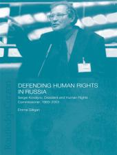 Defending Human Rights in Russia : Sergei Kovalyov, Dissident and Human Rights Commissioner, 1969-2003