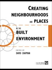 Creating Neighbourhoods and Places in the Built Environment