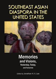 Southeast Asian Diaspora in the United States : Memories and Visions, Yesterday, Today, and Tomorrow Book Cover