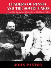 Leaders of Russia and the Soviet Union : From the Romanov Dynasty to Vladimir Putin