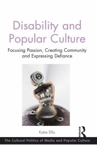 Disability and Popular Culture : Focusing Passion, Creating Community and Expressing Defiance