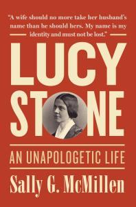 Lucy Stone: An Unapologetic Life