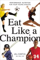Eat Like a Champion : Performance Nutrition for Your Young Athlete