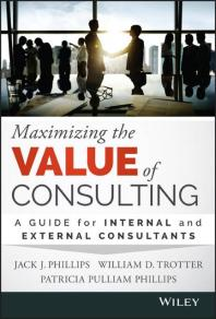 Maximizing the Value of Consulting : A Guide for Internal and External Consultants Cover Image