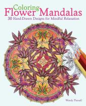 Coloring Flower Mandalas : 30 Hand-drawn Designs for Mindful Relaxation