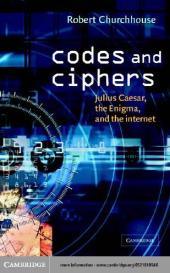 Codes and Ciphers : Julius Caesar, the Enigma, and the Internet