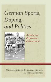 German Sports, Doping, and Politics : A History of Performance Enhancement