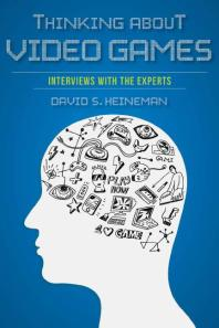 Thinking about video games; interviews with the experts