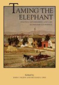Cover of Taming the Elephant : Politics, Government, and Law in Pioneer California