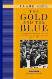The Gold and the Blue : A Personal Memoir of the University of California, 1949-1967