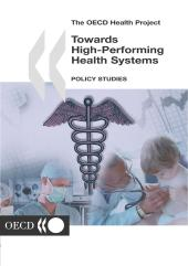 Towards High-Performing Health Systems : Policy  Studies