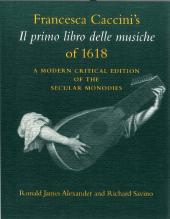 Francesca Caccini's Il primo libro delle musiche of 1618 : A Modern Critical Edition of the Secular Monodies