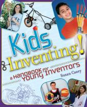 Kids Inventing! : A Handbook for Young Inventors