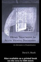 Home Treatment for Acute Mental Disorders : An Alternative to Hospitalization