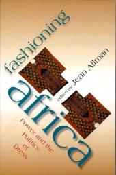 Fashioning Africa : Power and the Politics of Dress