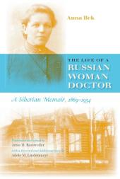 Life of a Russian Woman Doctor : A Siberian Memoir, 1869-1954
