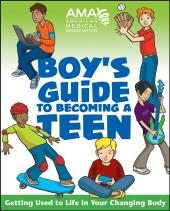 American Medical Association Boy's Guide to Becoming a Teen : Boy's Guide to Becoming a Teen