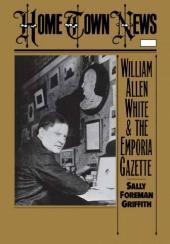 Home Town News : William Allen White and the Emporia Gazette