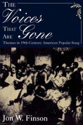 Voices that Are Gone : Themes in Nineteenth-Century American Popular Song