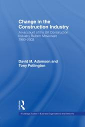 Change in the Construction Industry : An Account of the UK Construction Industry Reform Movement 1993-2003