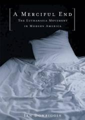 Merciful End : The Euthanasia Movement in Modern America