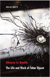 Silence Is Death : The Life and Work of Tahar Djaout