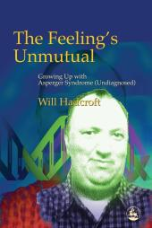 The Feeling's Unmutual : Growing up with Asperger Syndrome (Undiagnosed)
