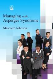 Managing with Asperger Syndrome : A Practical Guide for White Collar Professionals