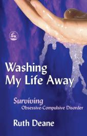 Washing My Life Away : Surviving Obsessive-Compulsive Disorder