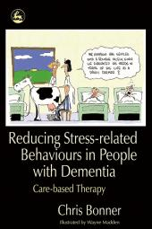 Reducing Stress-Related Behaviours in People with Dementia : Care-based Therapy